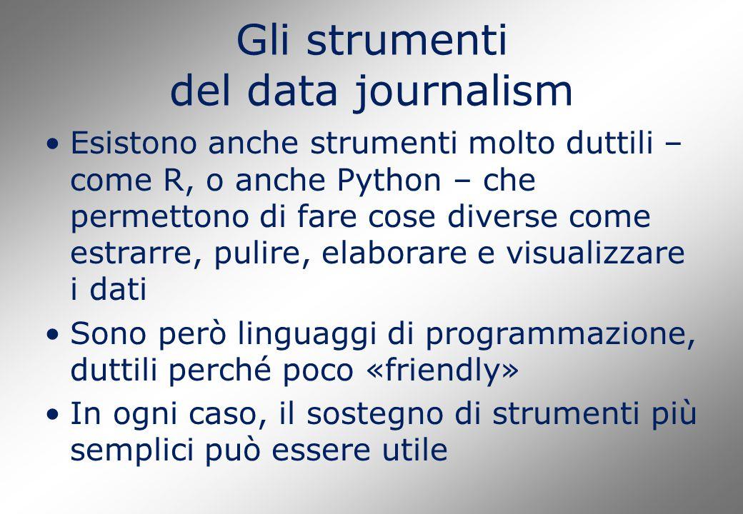 Gli strumenti del data journalism Esistono anche strumenti molto duttili – come R, o anche Python – che permettono di fare cose diverse come estrarre,