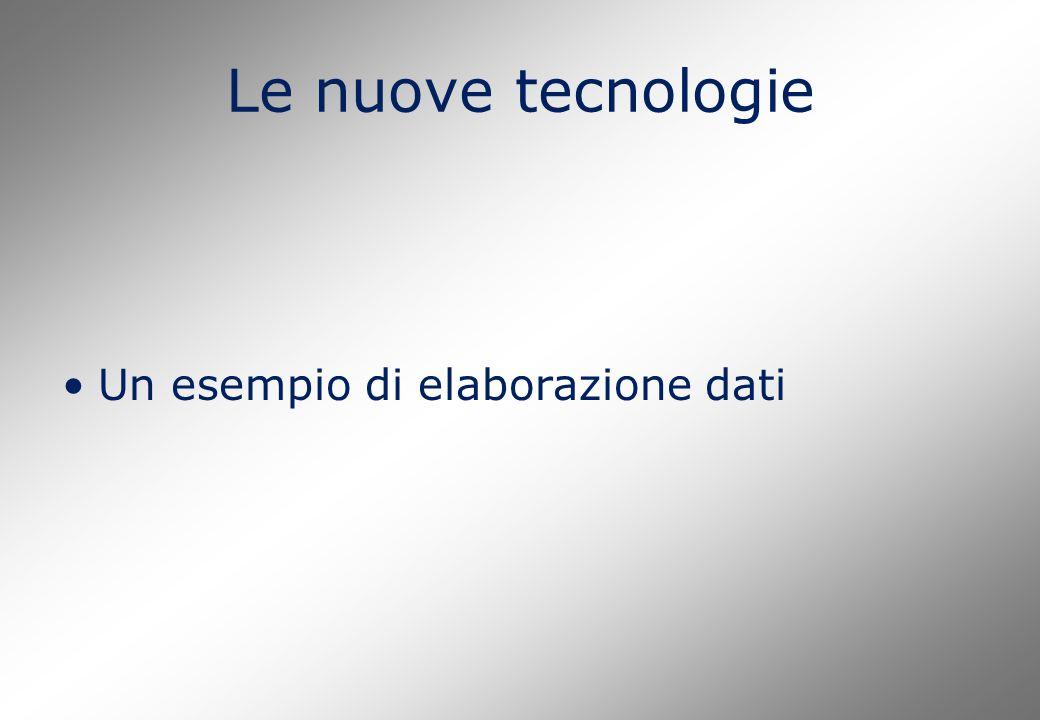 Le nuove tecnologie Un esempio di elaborazione dati