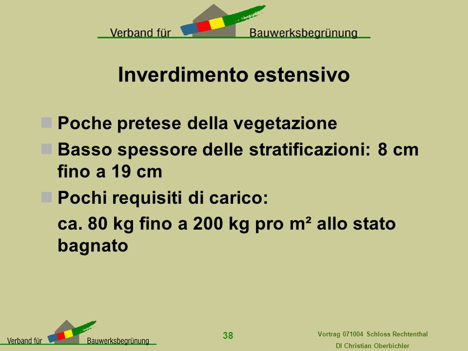 Vortrag 071004 Schloss Rechtenthal DI Christian Oberbichler 38 Inverdimento estensivo Poche pretese della vegetazione Basso spessore delle stratificaz