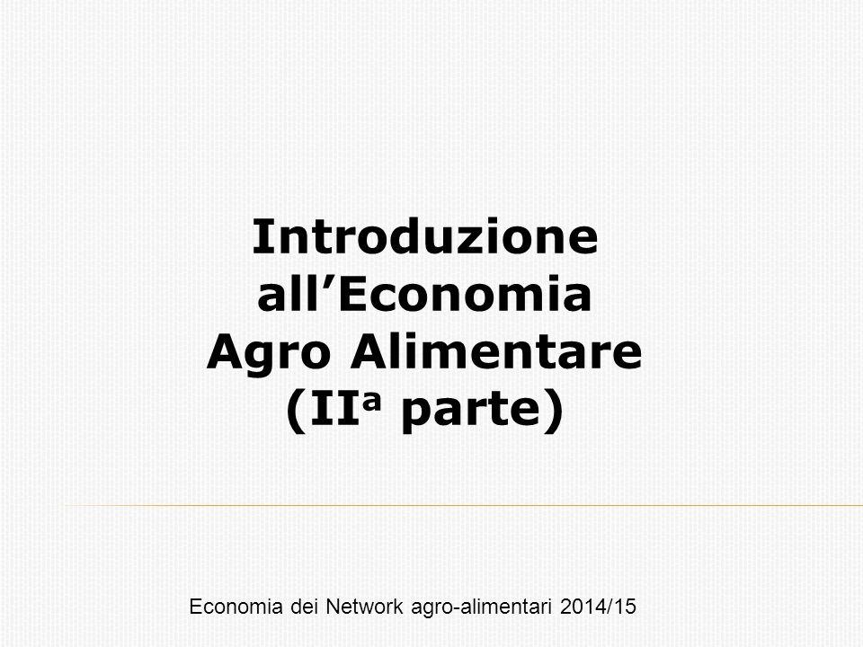 Introduzione all'Economia Agro Alimentare (II a parte) Economia dei Network agro-alimentari 2014/15