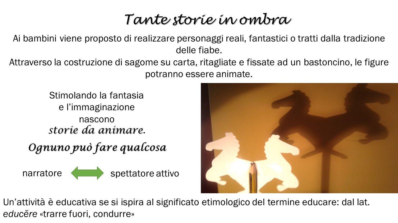Tante storie in ombra Ai bambini viene proposto di realizzare personaggi reali, fantastici o tratti dalla tradizione delle fiabe.