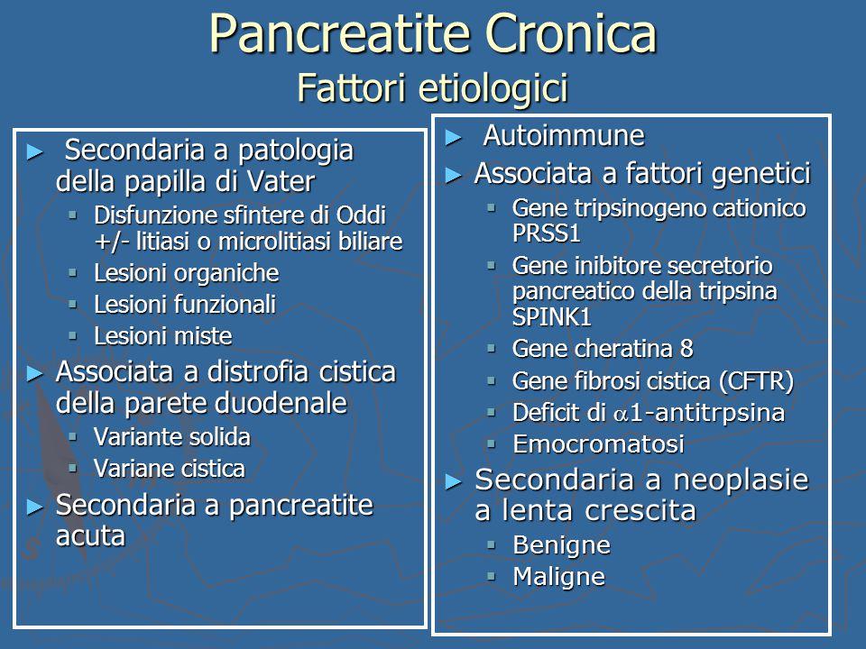 Pancreatite Cronica Fattori etiologici ► Secondaria a patologia della papilla di Vater  Disfunzione sfintere di Oddi +/- litiasi o microlitiasi bilia
