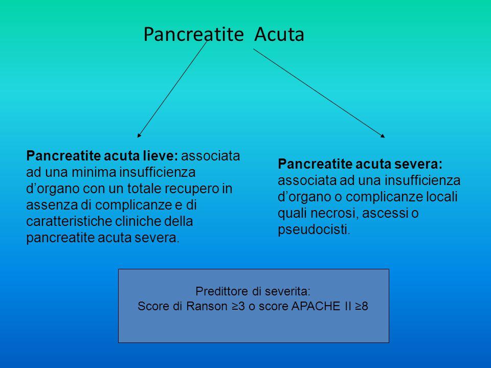 Pancreatite Acuta Pancreatite acuta lieve: associata ad una minima insufficienza d'organo con un totale recupero in assenza di complicanze e di caratteristiche cliniche della pancreatite acuta severa.
