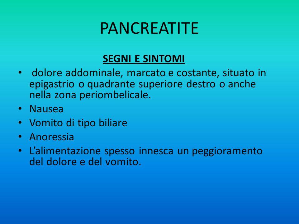 PANCREATITE SEGNI E SINTOMI dolore addominale, marcato e costante, situato in epigastrio o quadrante superiore destro o anche nella zona periombelicale.