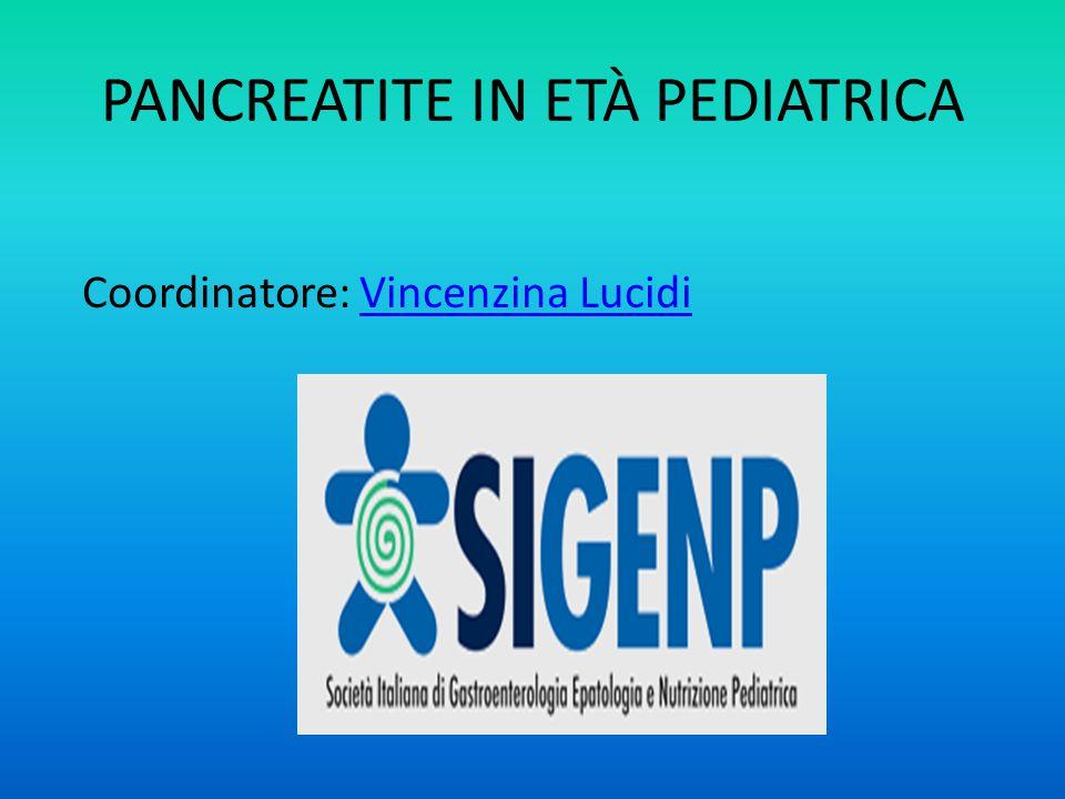 PANCREATITE IN ETÀ PEDIATRICA Coordinatore: Vincenzina LucidiVincenzina Lucidi