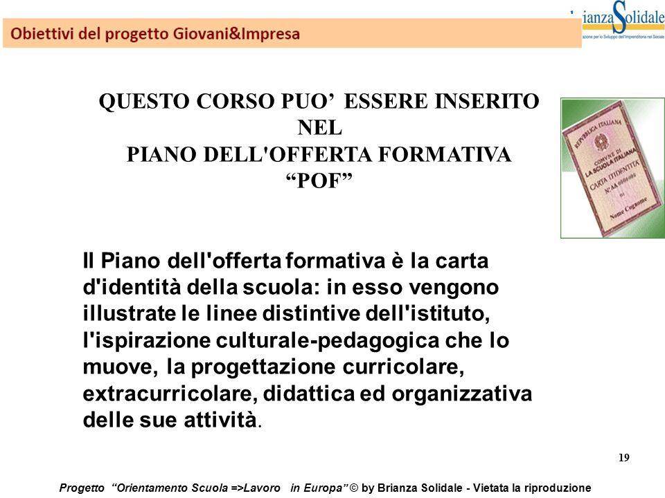 """19 Progetto """"Orientamento Scuola =>Lavoro in Europa"""" © by Brianza Solidale - Vietata la riproduzione QUESTO CORSO PUO' ESSERE INSERITO NEL PIANO DELL'"""