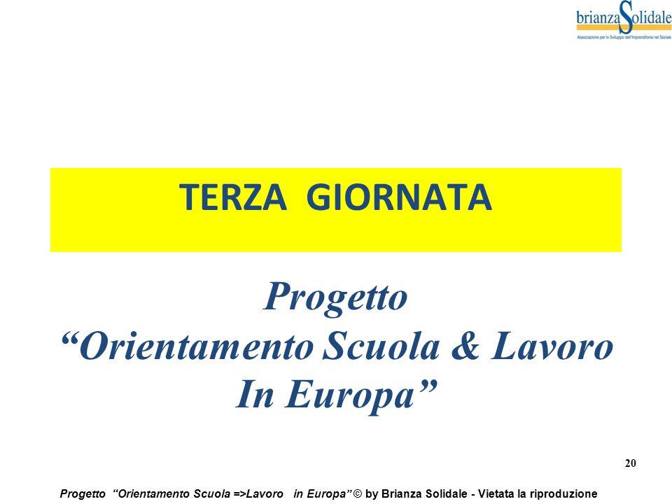 """20 Progetto """"Orientamento Scuola =>Lavoro in Europa"""" © by Brianza Solidale - Vietata la riproduzione TERZA GIORNATA Progetto """"Orientamento Scuola & La"""