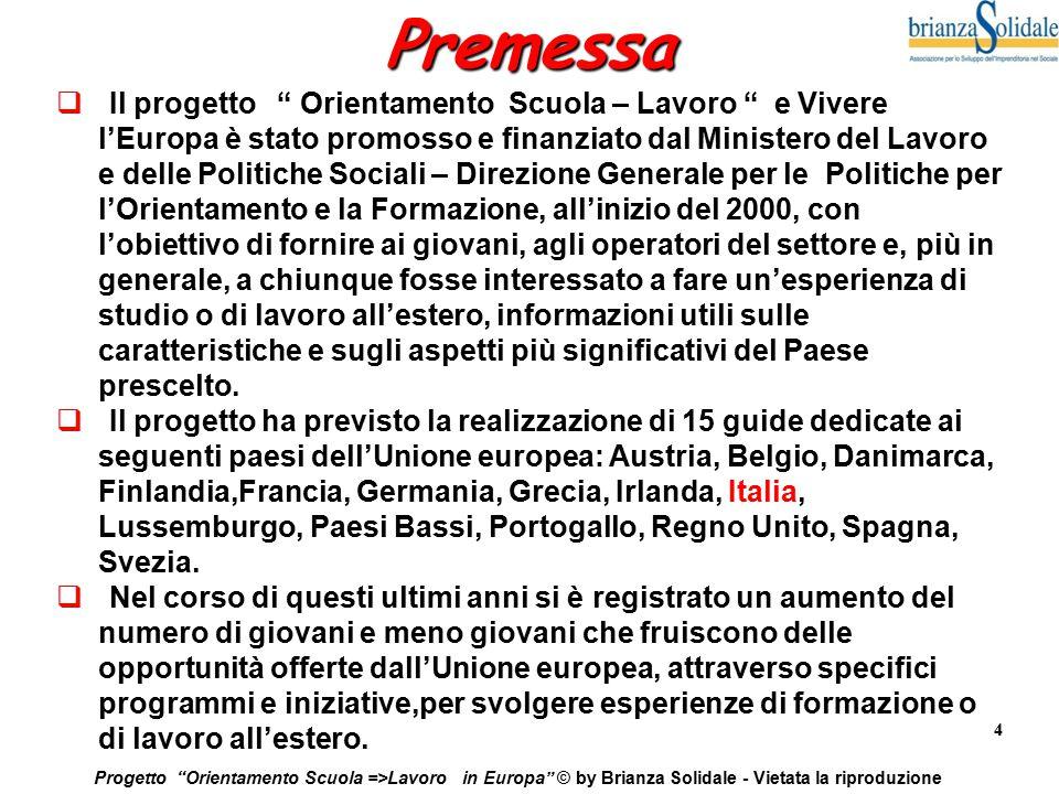 """4 Progetto """"Orientamento Scuola =>Lavoro in Europa"""" © by Brianza Solidale - Vietata la riproduzionePremessa  Il progetto """" Orientamento Scuola – Lavo"""