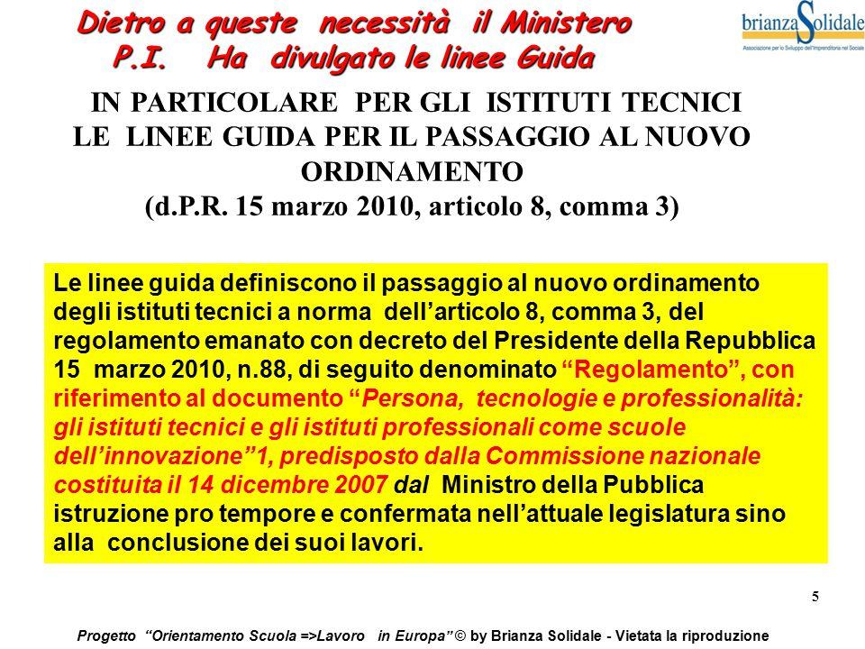 16 Progetto Orientamento Scuola =>Lavoro in Europa © by Brianza Solidale - Vietata la riproduzione Anno 2014 -2015 Progetto Giovani & Impresa