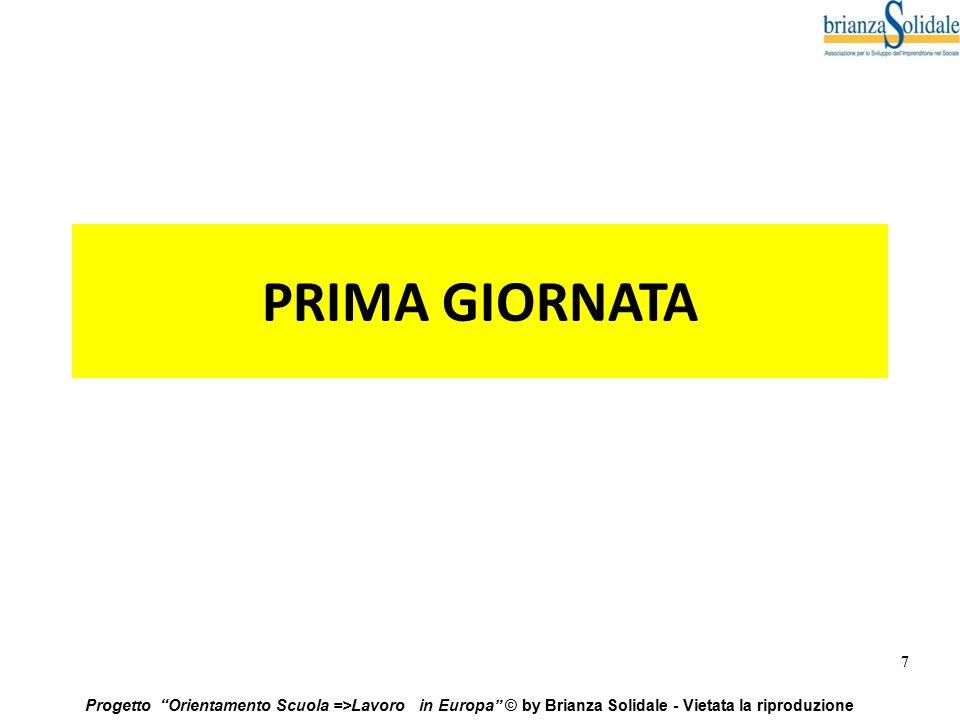 """7 Progetto """"Orientamento Scuola =>Lavoro in Europa"""" © by Brianza Solidale - Vietata la riproduzione PRIMA GIORNATA"""