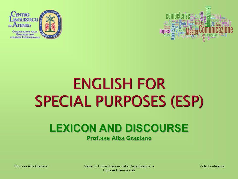 Videoconferenza Prof.ssa Alba GrazianoMaster in Comunicazione nelle Organizzazioni e Imprese Internazionali ENGLISH FOR SPECIAL PURPOSES (ESP) LEXICON