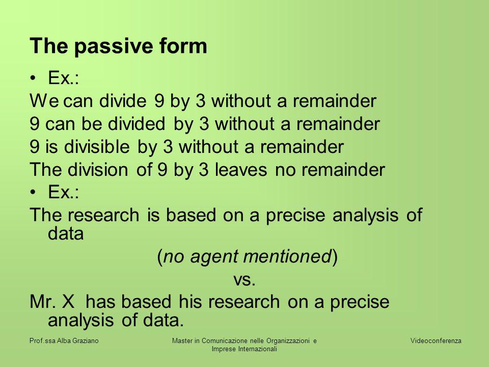 Videoconferenza Prof.ssa Alba GrazianoMaster in Comunicazione nelle Organizzazioni e Imprese Internazionali The passive form Ex.: We can divide 9 by 3