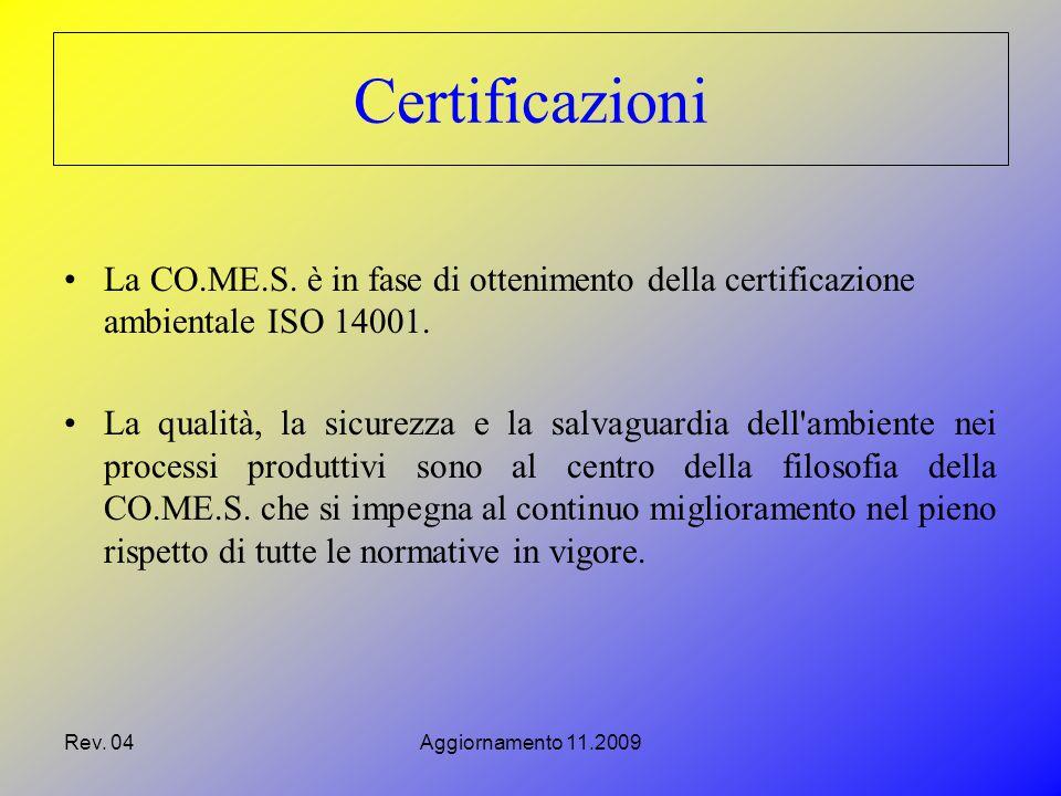 Rev. 04Aggiornamento 11.2009 La CO.ME.S. è in fase di ottenimento della certificazione ambientale ISO 14001. La qualità, la sicurezza e la salvaguardi