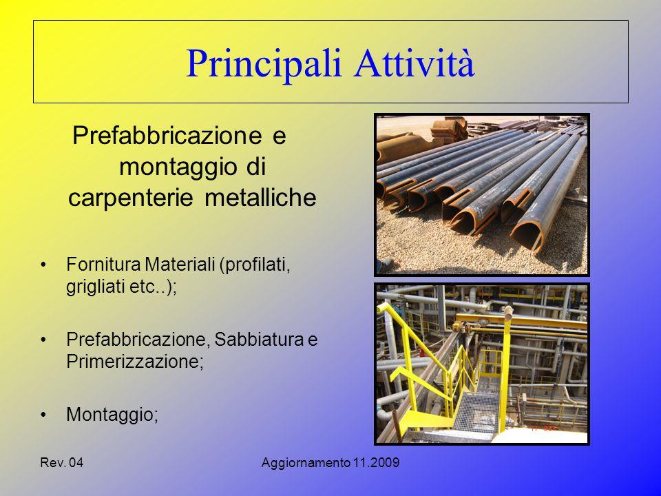 Rev. 04Aggiornamento 11.2009 Principali Attività Prefabbricazione e montaggio di carpenterie metalliche Fornitura Materiali (profilati, grigliati etc.