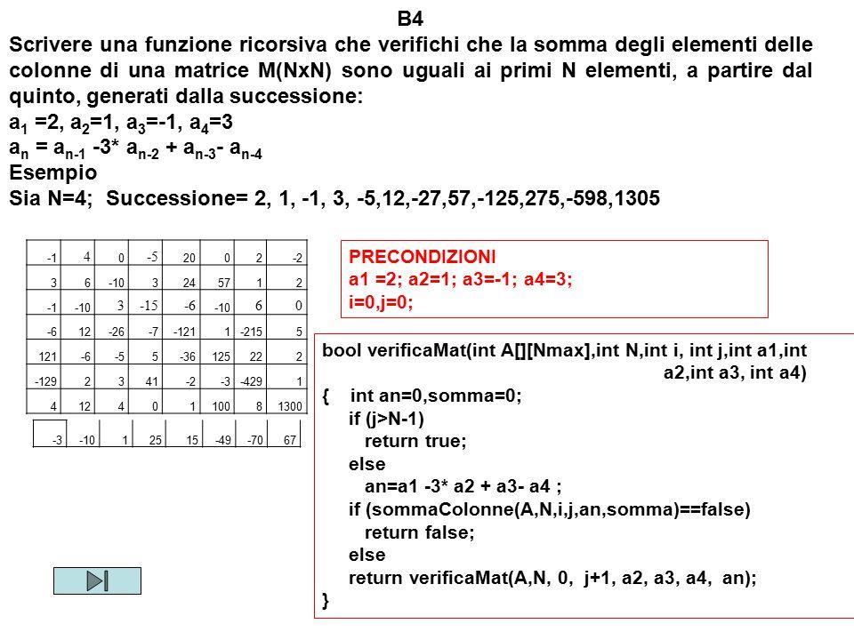 B4 Scrivere una funzione ricorsiva che verifichi che la somma degli elementi delle colonne di una matrice M(NxN) sono uguali ai primi N elementi, a pa