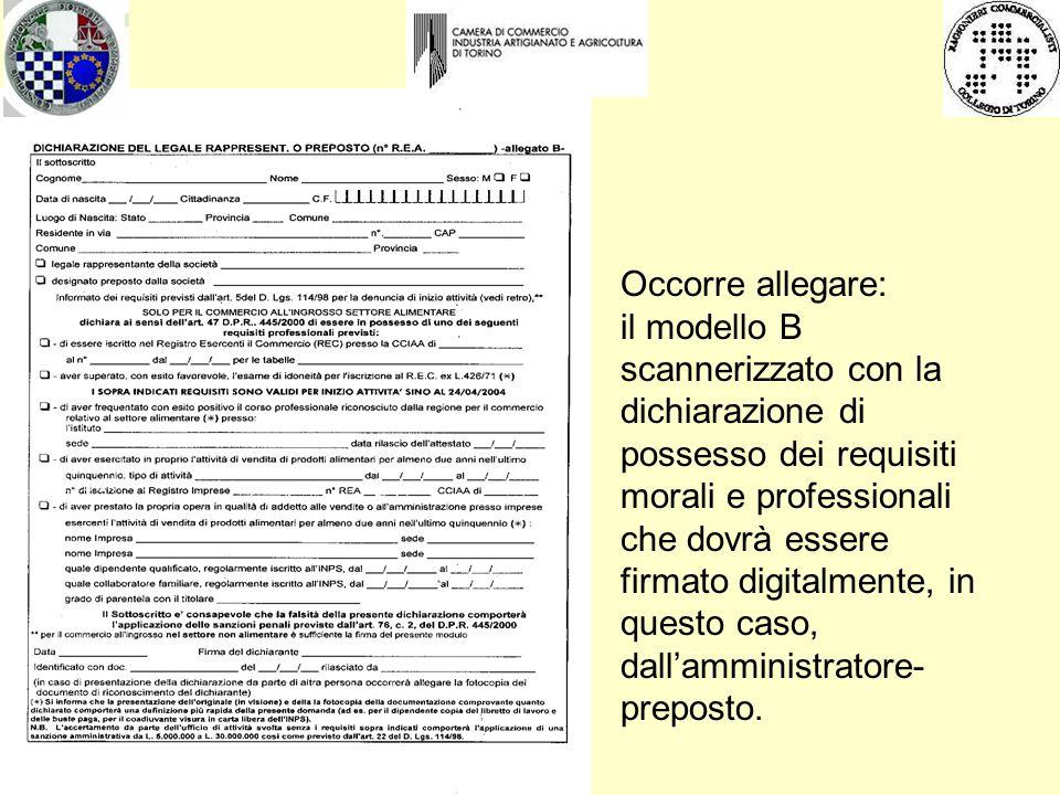 Occorre allegare: il modello B scannerizzato con la dichiarazione di possesso dei requisiti morali e professionali che dovrà essere firmato digitalmente, in questo caso, dall'amministratore- preposto.
