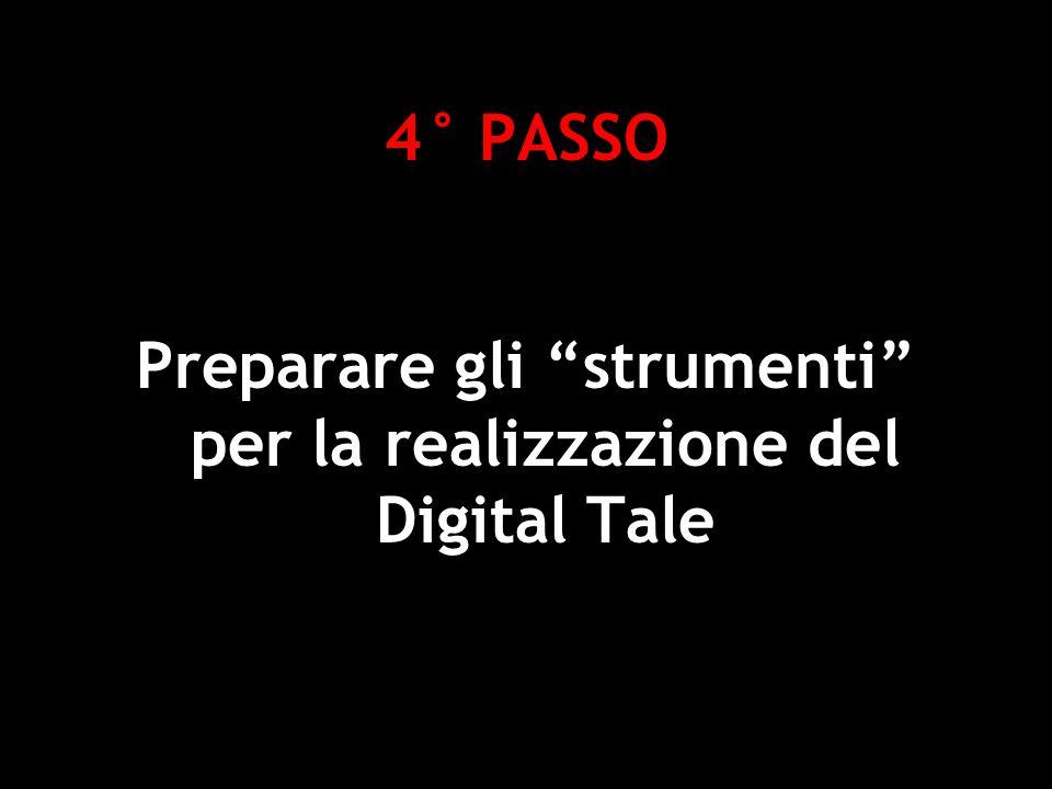 4° PASSO Preparare gli strumenti per la realizzazione del Digital Tale Deborah Gemin - Social Software e Web 2.0 per la didattica