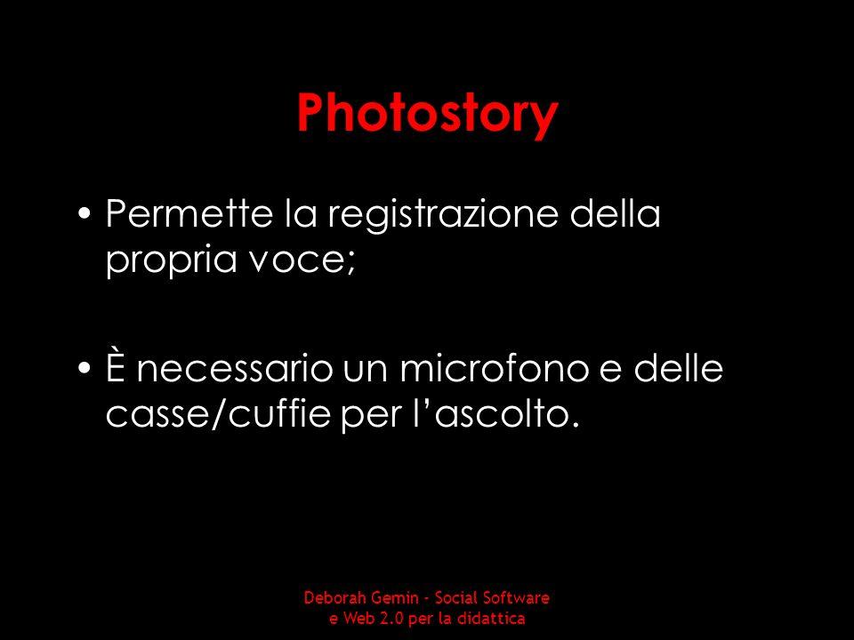Photostory Permette la registrazione della propria voce; È necessario un microfono e delle casse/cuffie per l'ascolto. Deborah Gemin - Social Software