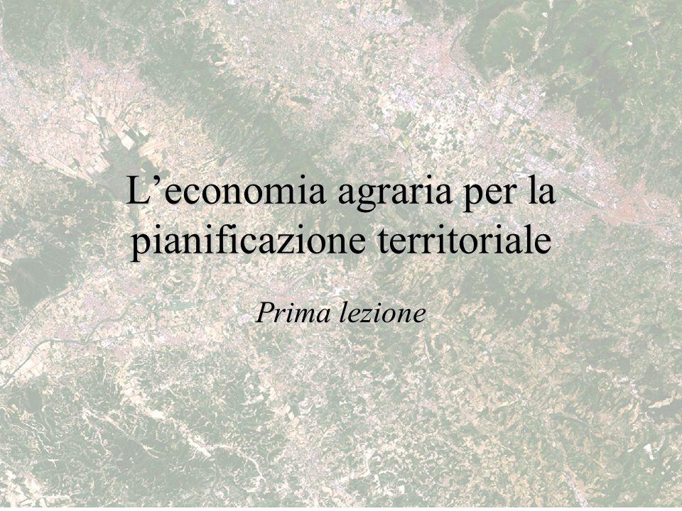 L'economia agraria per la pianificazione territoriale Prima lezione