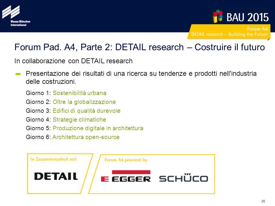 26 In collaborazione con DETAIL research Presentazione dei risultati di una ricerca su tendenze e prodotti nell'industria delle costruzioni. Giorno 1: