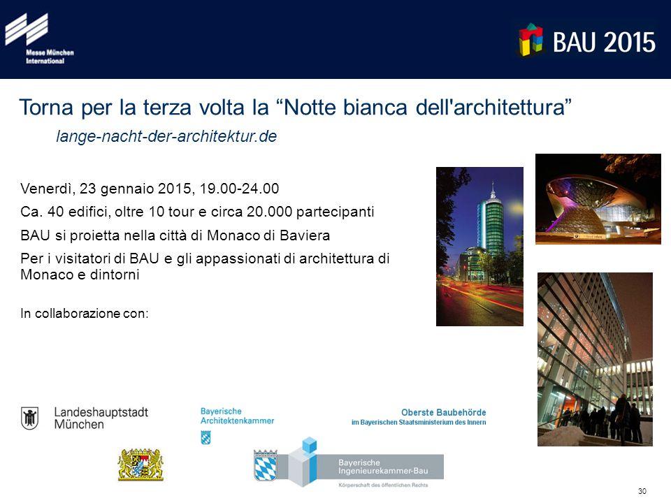 30 Venerdì, 23 gennaio 2015, 19.00-24.00 Ca. 40 edifici, oltre 10 tour e circa 20.000 partecipanti BAU si proietta nella città di Monaco di Baviera Pe