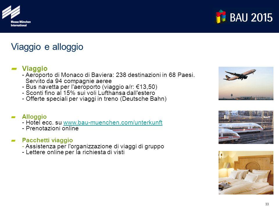 33 Viaggio e alloggio Viaggio - Aeroporto di Monaco di Baviera: 238 destinazioni in 68 Paesi. Servito da 94 compagnie aeree - Bus navetta per l'aeropo