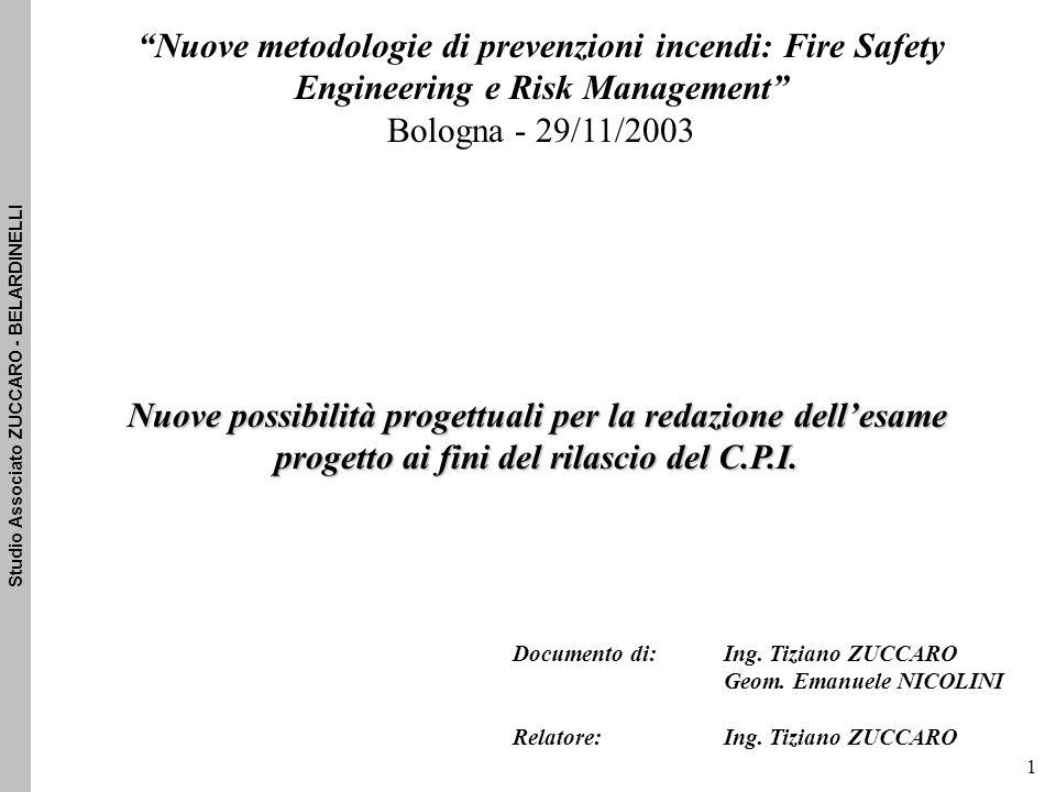 Studio Associato ZUCCARO - BELARDINELLI 1 Nuove metodologie di prevenzioni incendi: Fire Safety Engineering e Risk Management Bologna - 29/11/2003 Nuove possibilità progettuali per la redazione dell'esame progetto ai fini del rilascio del C.P.I.