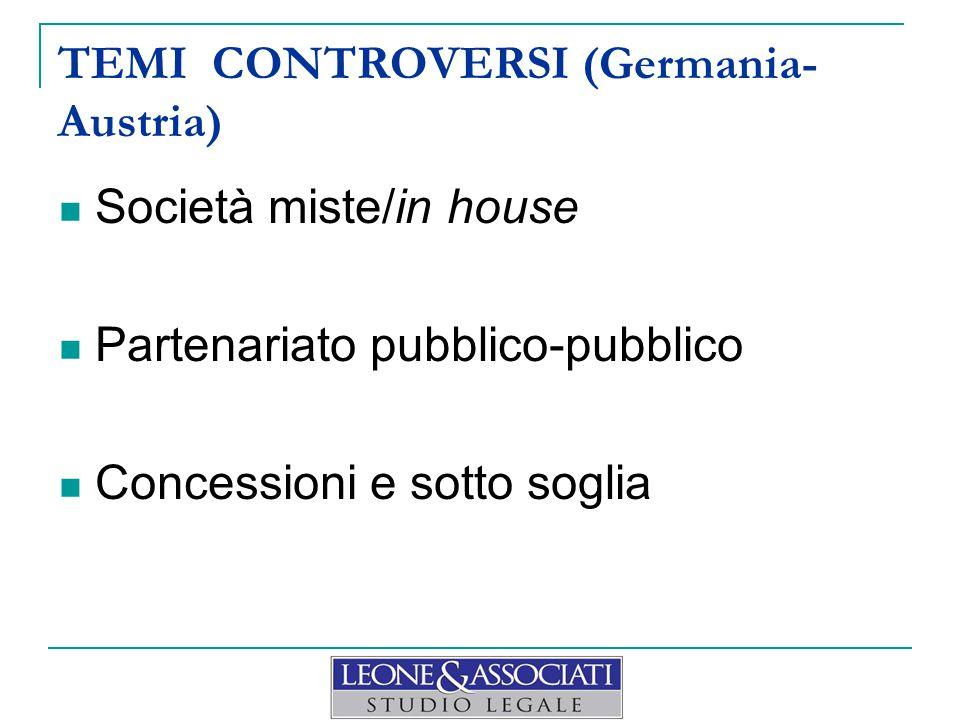 TEMI CONTROVERSI (Germania- Austria) Società miste/in house Partenariato pubblico-pubblico Concessioni e sotto soglia