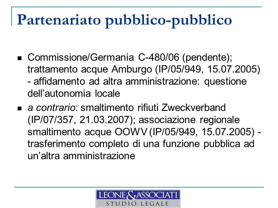 Partenariato pubblico-pubblico Commissione/Germania C-480/06 (pendente); trattamento acque Amburgo (IP/05/949, 15.07.2005) - affidamento ad altra amministrazione: questione dell'autonomia locale a contrario: smaltimento rifiuti Zweckverband (IP/07/357, 21.03.2007); associazione regionale smaltimento acque OOWV (IP/05/949, 15.07.2005) - trasferimento completo di una funzione pubblica ad un'altra amministrazione