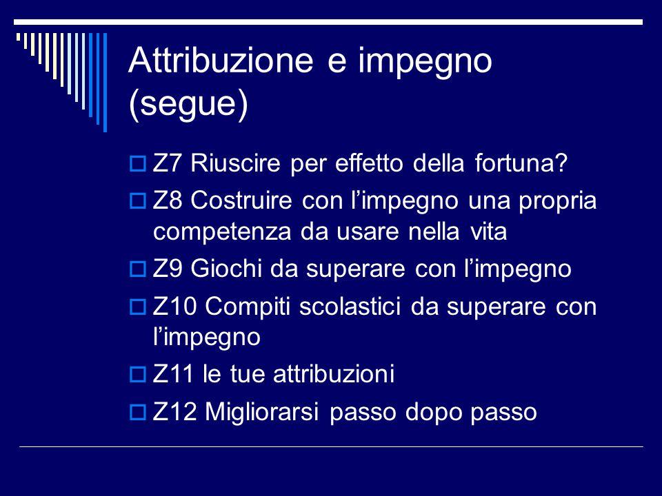 Attribuzione e impegno (segue)  Z7 Riuscire per effetto della fortuna?  Z8 Costruire con l'impegno una propria competenza da usare nella vita  Z9 G