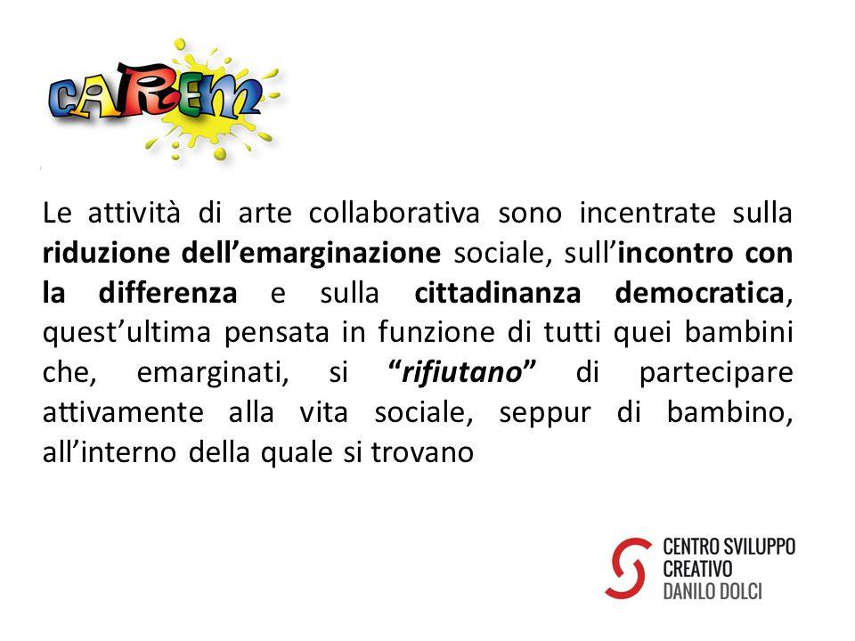 Le attività di arte collaborativa sono incentrate sulla riduzione dell'emarginazione sociale, sull'incontro con la differenza e sulla cittadinanza democratica, quest'ultima pensata in funzione di tutti quei bambini che, emarginati, si rifiutano di partecipare attivamente alla vita sociale, seppur di bambino, all'interno della quale si trovano