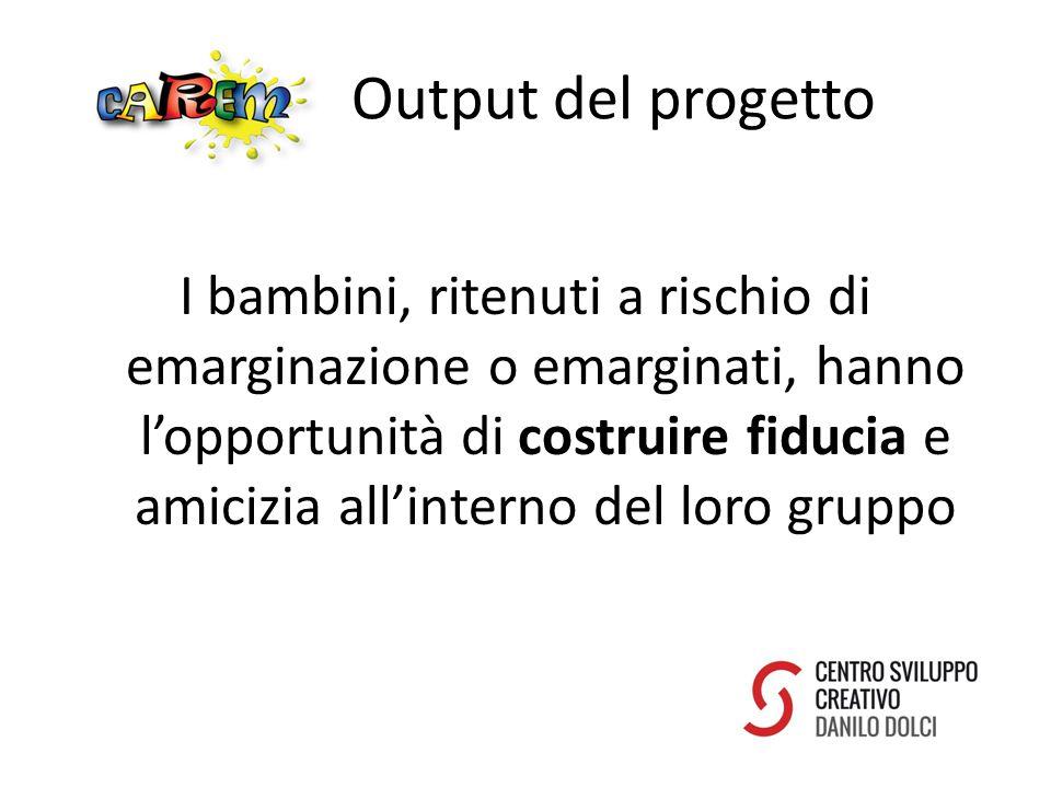 Output del progetto I bambini, ritenuti a rischio di emarginazione o emarginati, hanno l'opportunità di costruire fiducia e amicizia all'interno del loro gruppo