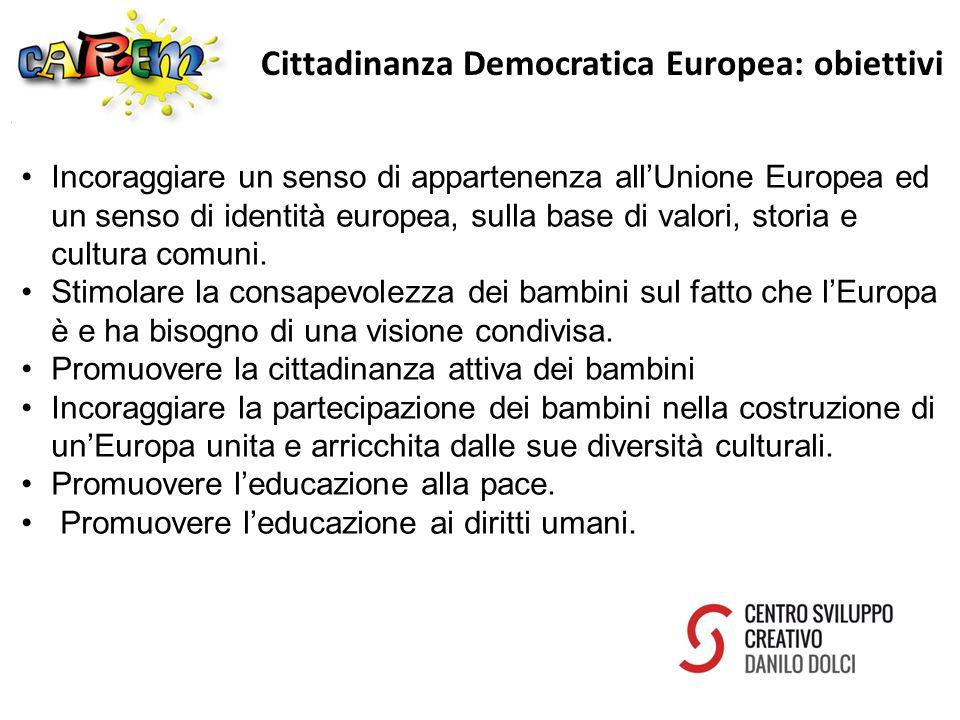 Cittadinanza Democratica Europea: obiettivi Incoraggiare un senso di appartenenza all'Unione Europea ed un senso di identità europea, sulla base di valori, storia e cultura comuni.