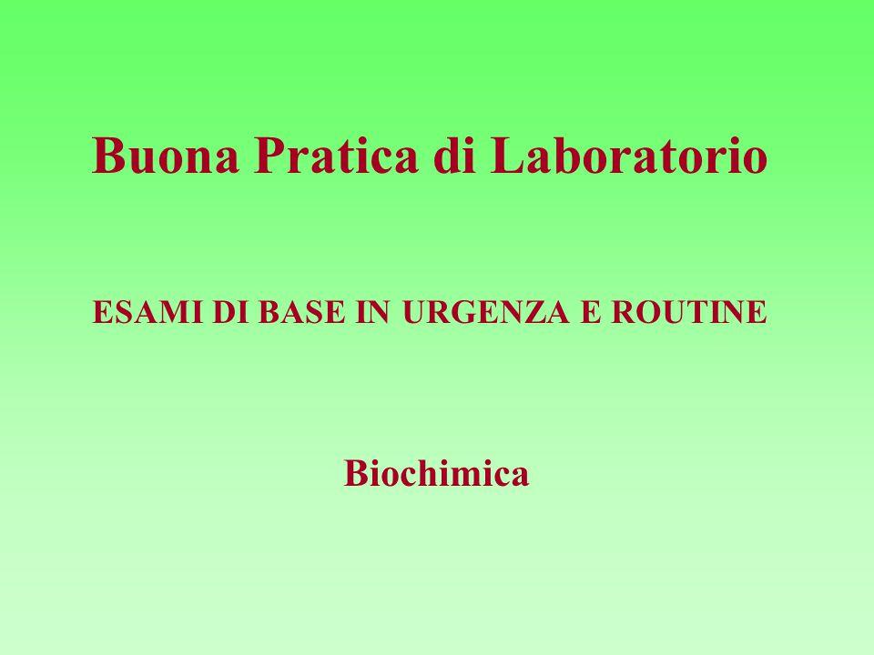 Buona Pratica di Laboratorio ESAMI DI BASE IN URGENZA E ROUTINE Biochimica
