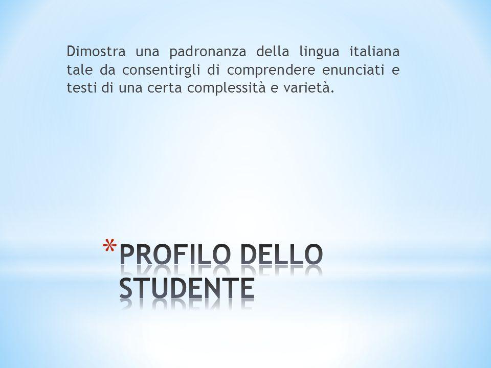 Dimostra una padronanza della lingua italiana tale da consentirgli di comprendere enunciati e testi di una certa complessità e varietà.