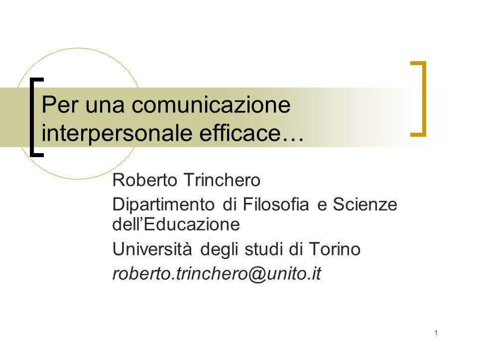1 Per una comunicazione interpersonale efficace… Roberto Trinchero Dipartimento di Filosofia e Scienze dell'Educazione Università degli studi di Torin