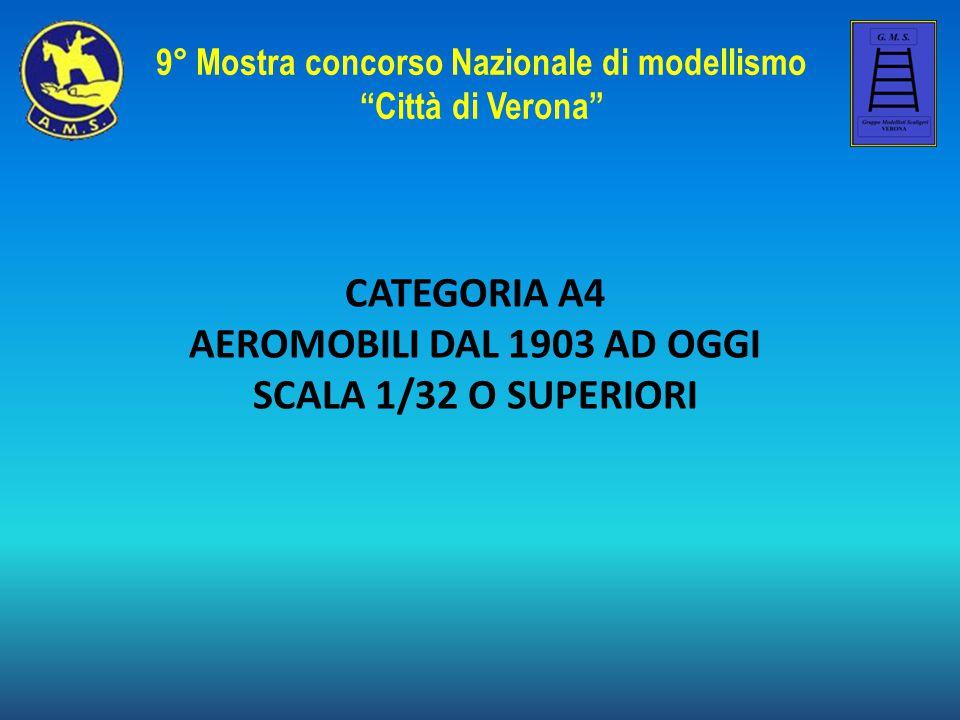 """CATEGORIA A4 AEROMOBILI DAL 1903 AD OGGI SCALA 1/32 O SUPERIORI 9° Mostra concorso Nazionale di modellismo """"Città di Verona"""""""