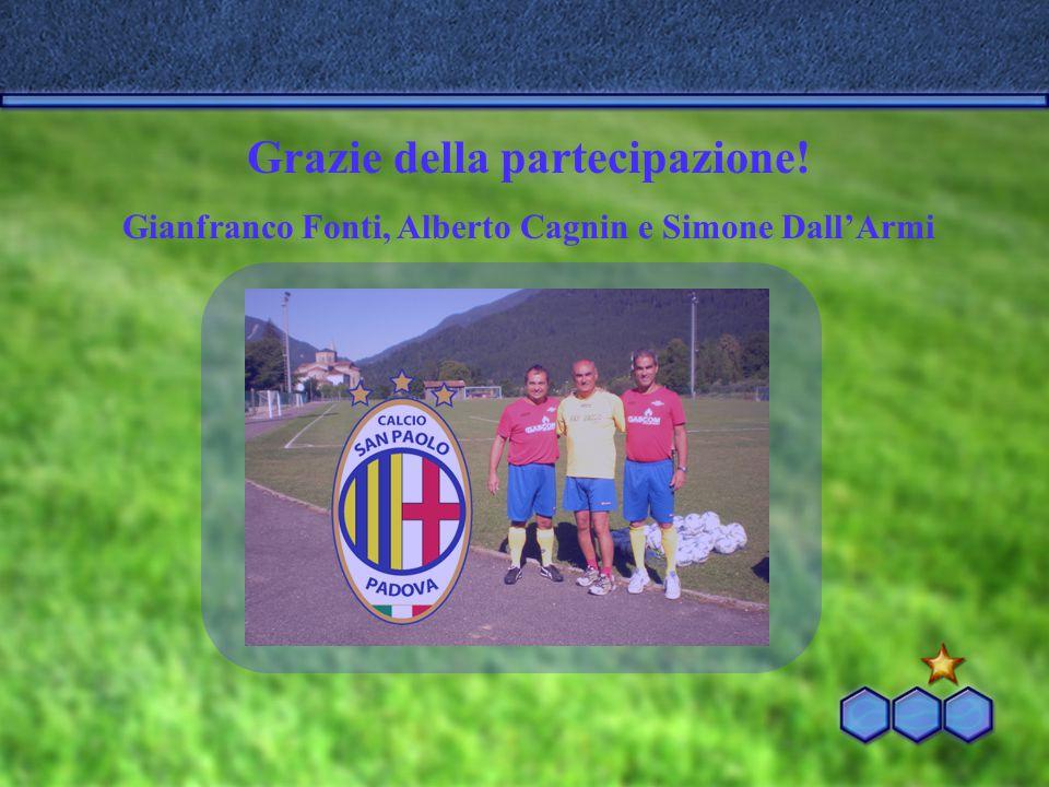 Grazie della partecipazione! Gianfranco Fonti, Alberto Cagnin e Simone Dall'Armi