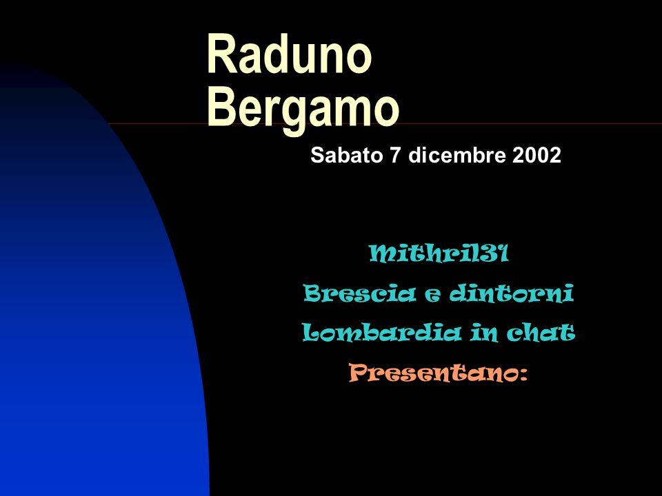 Raduno Bergamo Sabato 7 dicembre 2002 Mithril31 Brescia e dintorni Lombardia in chat Presentano: