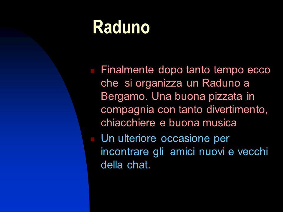 Raduno Finalmente dopo tanto tempo ecco che si organizza un Raduno a Bergamo.