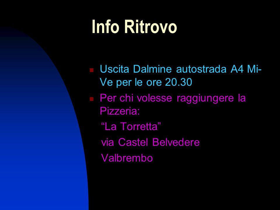 Info Ritrovo Uscita Dalmine autostrada A4 Mi- Ve per le ore 20.30 Per chi volesse raggiungere la Pizzeria: La Torretta via Castel Belvedere Valbrembo