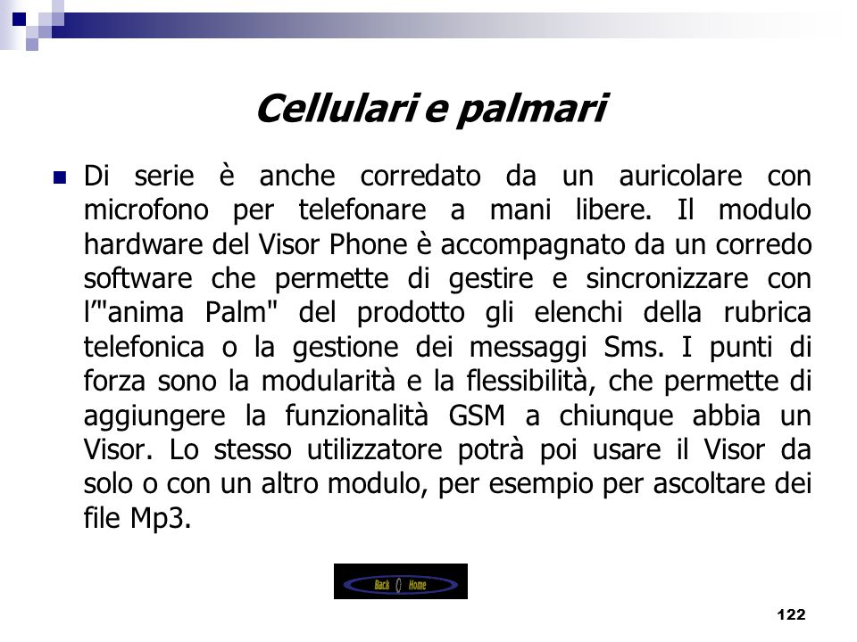 122 Cellulari e palmari Di serie è anche corredato da un auricolare con microfono per telefonare a mani libere.