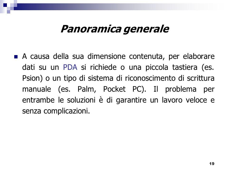 19 A causa della sua dimensione contenuta, per elaborare dati su un PDA si richiede o una piccola tastiera (es.