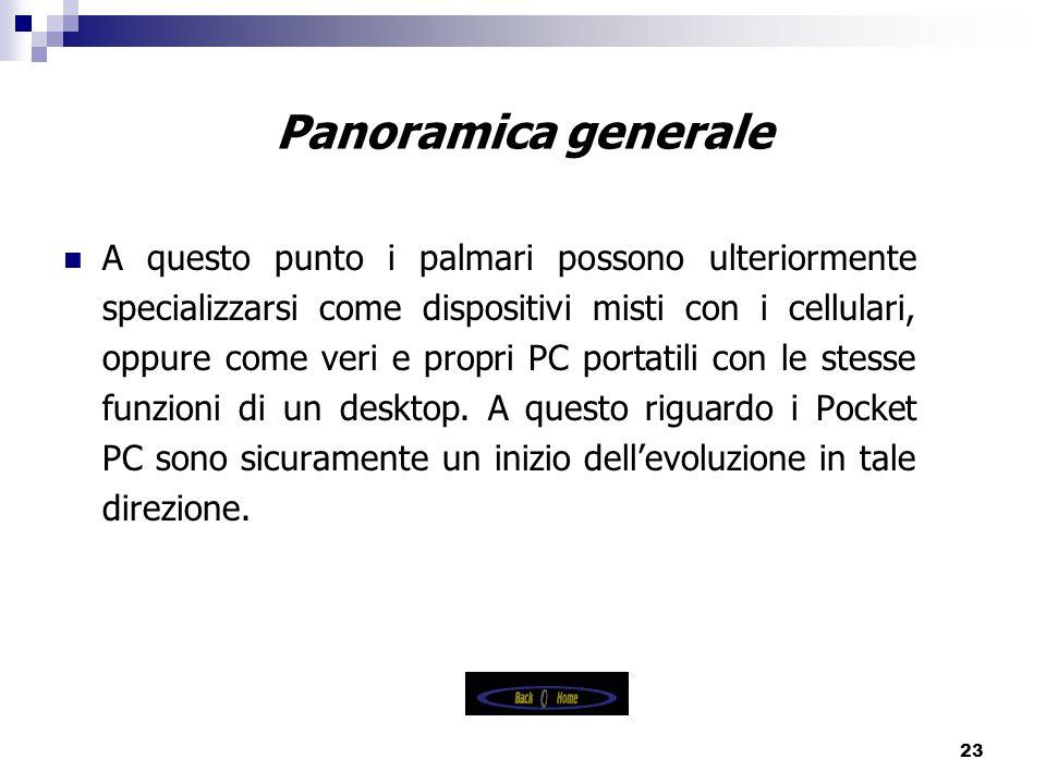 23 Panoramica generale A questo punto i palmari possono ulteriormente specializzarsi come dispositivi misti con i cellulari, oppure come veri e propri PC portatili con le stesse funzioni di un desktop.