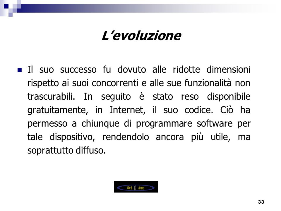 33 L'evoluzione Il suo successo fu dovuto alle ridotte dimensioni rispetto ai suoi concorrenti e alle sue funzionalità non trascurabili.