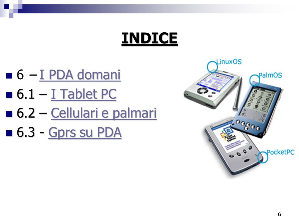 6 INDICE I PDA domani I PDA domani 6 – I PDA domaniI PDA domani 6.1 – I Tablet PC 6.1 – I Tablet PCI Tablet PCI Tablet PC 6.2 – Cellulari e palmari 6.