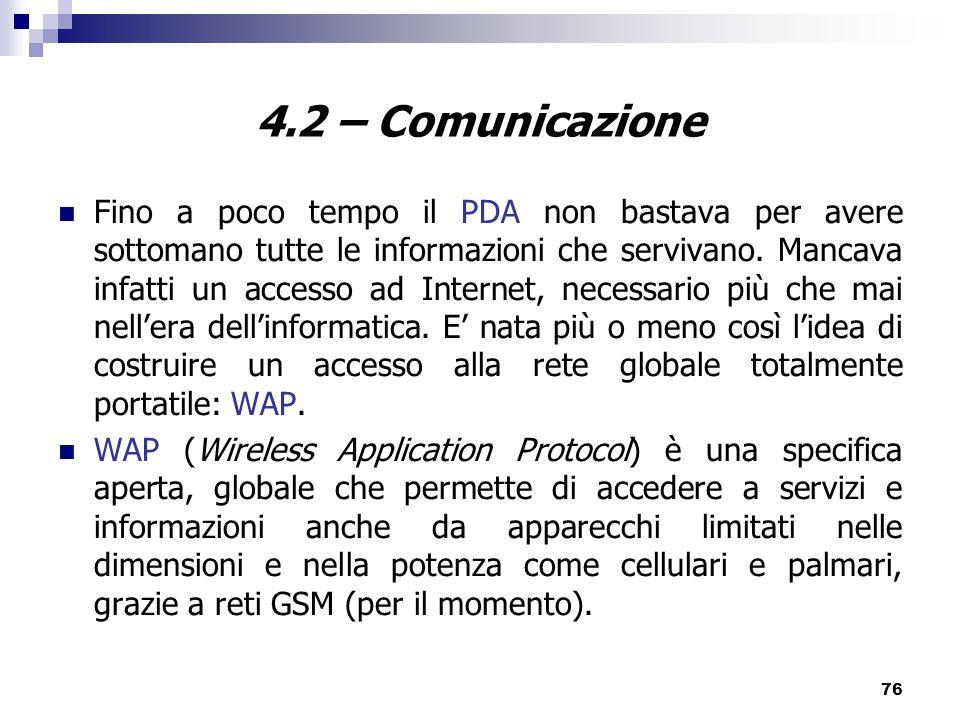 76 4.2 – Comunicazione Fino a poco tempo il PDA non bastava per avere sottomano tutte le informazioni che servivano.