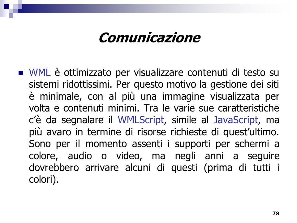 78 Comunicazione WML è ottimizzato per visualizzare contenuti di testo su sistemi ridottissimi.