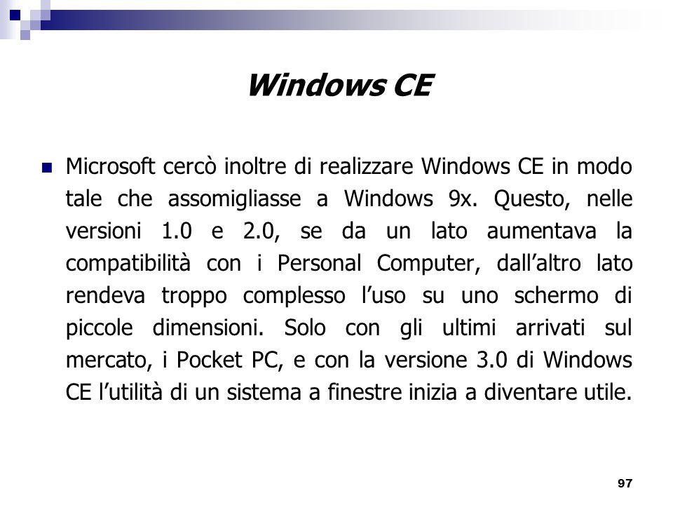 97 Microsoft cercò inoltre di realizzare Windows CE in modo tale che assomigliasse a Windows 9x.