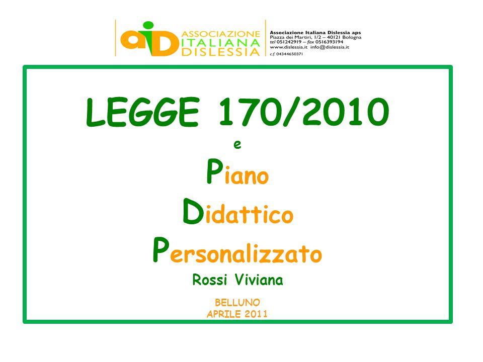 LEGGE 170/2010 e P iano D idattico P ersonalizzato Rossi Viviana BELLUNO APRILE 2011